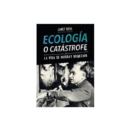 ECOLOGIA O CATASTROFE - LA VIDA DE MURRAY BOQKCHIN libro